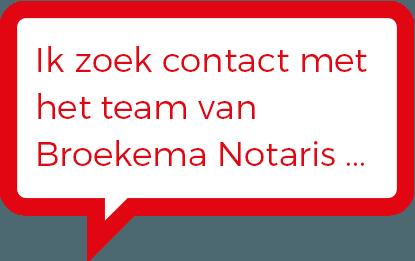 Ik zoek contact met het team van Broekema Notaris ...